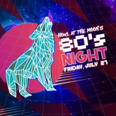 80's Night at Howl at the Moon