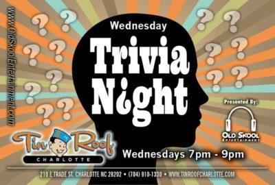 Trivia Night 7pm 9pm. Every Wednesday. Tin Roof